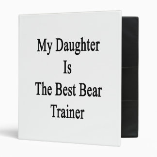 My Daughter Is The Best Bear Trainer Binders