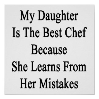 My Daughter Is The Best Chef Because She Learns Fr Poster