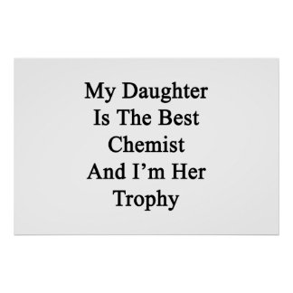 My Daughter Is The Best Chemist And I'm Her Trophy Poster
