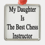 My Daughter Is The Best Chess Instructor Ornament