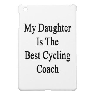 My Daughter Is The Best Cycling Coach iPad Mini Cases