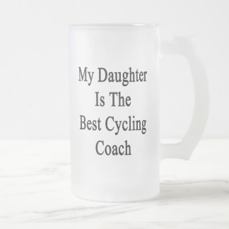 My Daughter Is The Best Cycling Coach Glass Beer Mugs