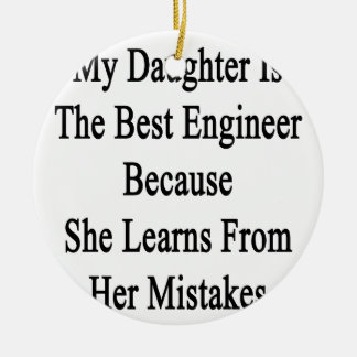 My Daughter Is The Best Engineer Because She Learn Ceramic Ornament