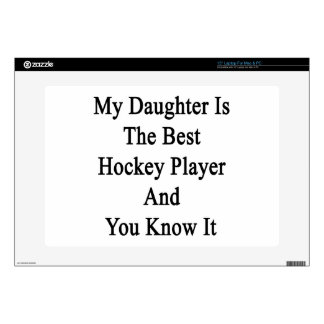 My Daughter Is The Best Hockey Player And You Know Decals For Laptops