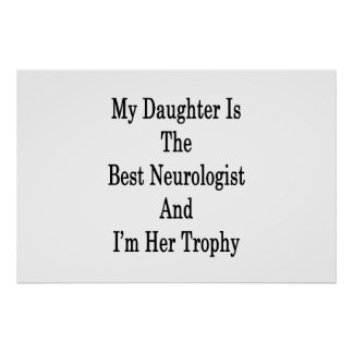My Daughter Is The Best Neurologist And I'm Her Tr Poster
