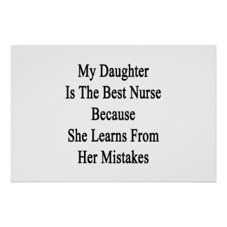 My Daughter Is The Best Nurse Because She Learns F Poster