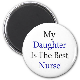 My Daughter Is The Best Nurse Fridge Magnet