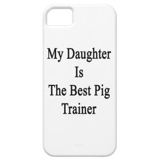 My Daughter Is The Best Pig Trainer iPhone 5 Case
