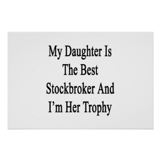My Daughter Is The Best Stockbroker And I'm Her Tr Poster