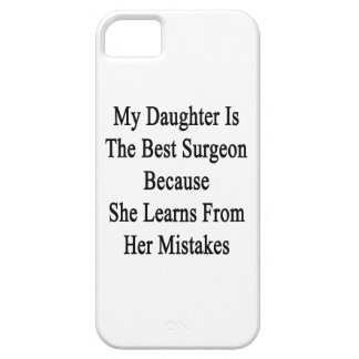 My Daughter Is The Best Surgeon Because She Learns iPhone SE/5/5s Case
