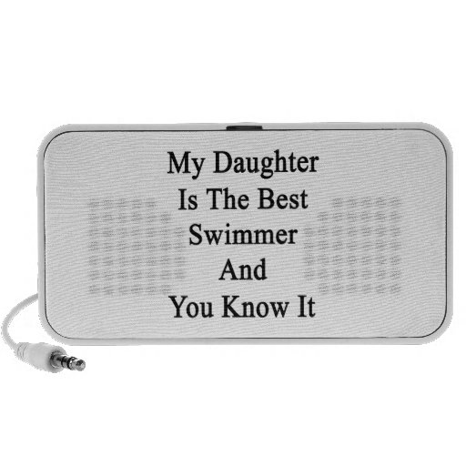 My Daughter Is The Best Swimmer And You Know It iPhone Speakers