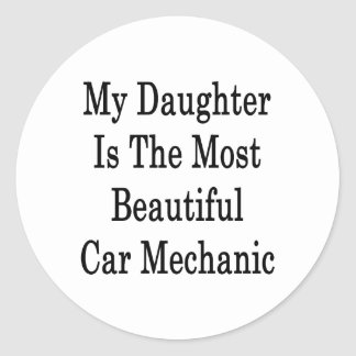 My Daughter Is The Most Beautiful Car Mechanic Classic Round Sticker
