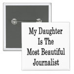 My Daughter Is The Most Beautiful Journalist Button