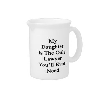 My Daughter Is The Only Lawyer You'll Ever Need Beverage Pitcher