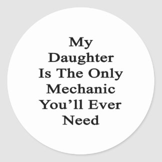 My Daughter Is The Only Mechanic You'll Ever Need. Classic Round Sticker