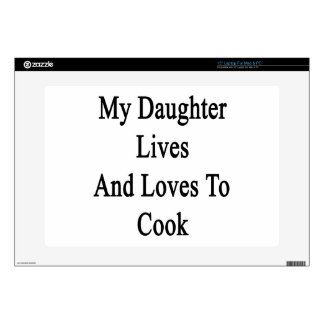 """My Daughter Lives And Loves To Cook 15"""" Laptop Decals"""
