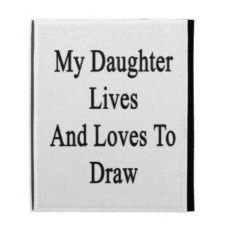 My Daughter Lives And Loves To Draw iPad Folio Cases