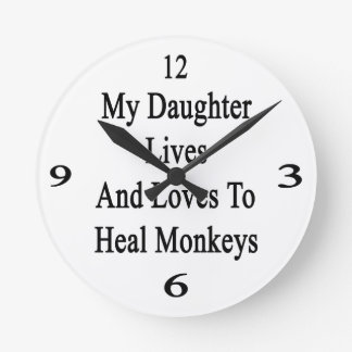 My Daughter Lives And Loves To Heal Monkeys Round Wallclock