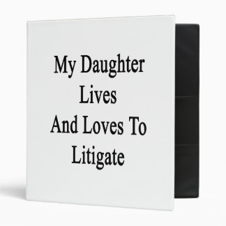 My Daughter Lives And Loves To Litigate Vinyl Binder
