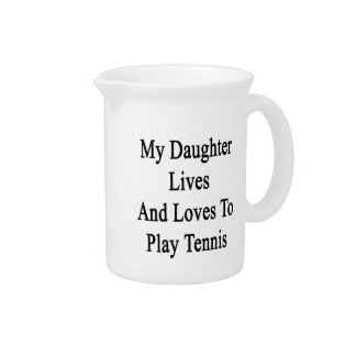 My Daughter Lives And Loves To Play Tennis Beverage Pitchers
