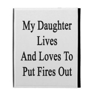 My Daughter Lives And Loves To Put Fires Out iPad Case