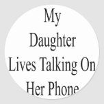 My Daughter Lives Talking On Her Phone Round Stickers
