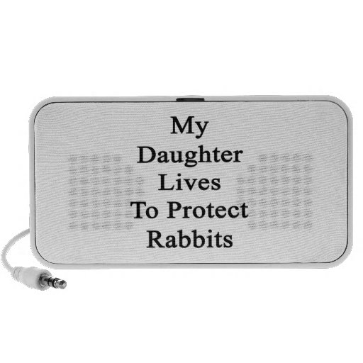 My Daughter Lives To Protect Rabbits Travelling Speaker