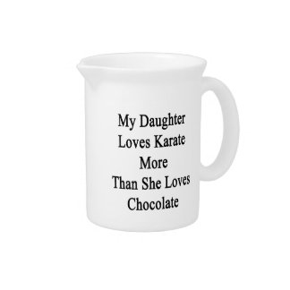 My Daughter Loves Karate More Than She Loves Choco Beverage Pitcher