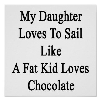 My Daughter Loves To Sail Like A Fat Kid Loves Cho Poster
