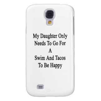 My Daughter Only Needs To Go For A Swim And Tacos Galaxy S4 Case