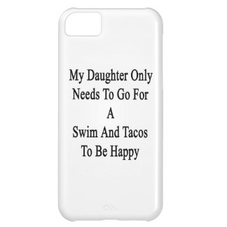 My Daughter Only Needs To Go For A Swim And Tacos iPhone 5C Case
