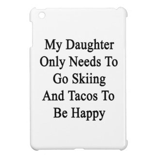 My Daughter Only Needs To Go Skiing And Tacos To B Case For The iPad Mini
