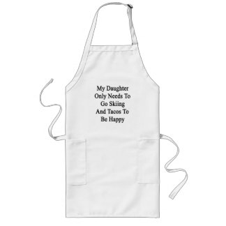 My Daughter Only Needs To Go Skiing And Tacos To B Long Apron