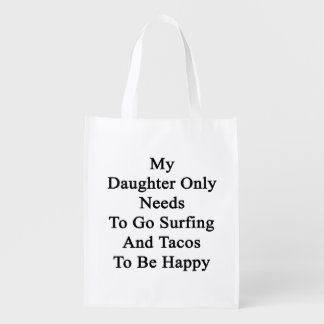 My Daughter Only Needs To Go Surfing And Tacos To Grocery Bag