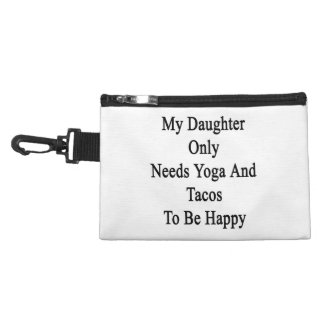 My Daughter Only Needs Yoga And Tacos To Be Happy. Accessory Bag