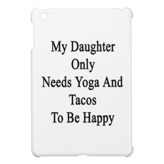 My Daughter Only Needs Yoga And Tacos To Be Happy. iPad Mini Covers