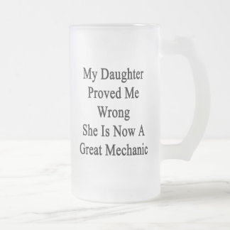 My Daughter Proved Me Wrong She Is Now A Great Mec Frosted Beer Mugs