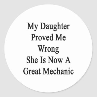 My Daughter Proved Me Wrong She Is Now A Great Mec Classic Round Sticker