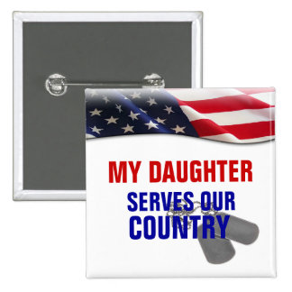 My Daughter Serves Our Country Pinback Button