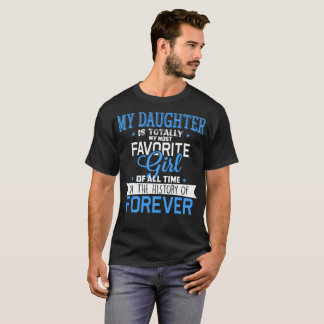 My Daughter Totally My Most Favorite Girl Tshirt