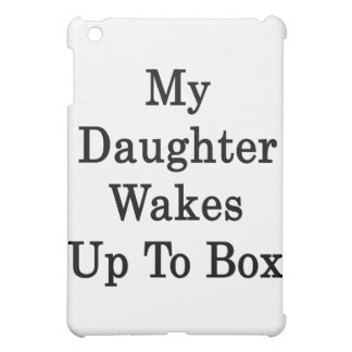 My Daughter Wakes Up To Box iPad Mini Cover