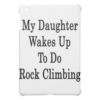 My Daughter Wakes Up To Do Rock Climbing iPad Mini Case