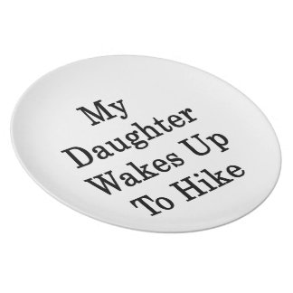 My Daughter Wakes Up To Hike Party Plate