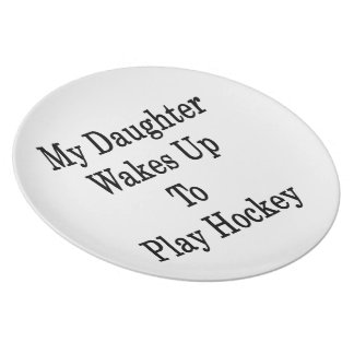 My Daughter Wakes Up To Play Hockey Plate