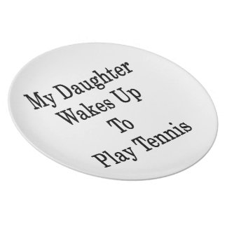 My Daughter Wakes Up To Play Tennis Plate