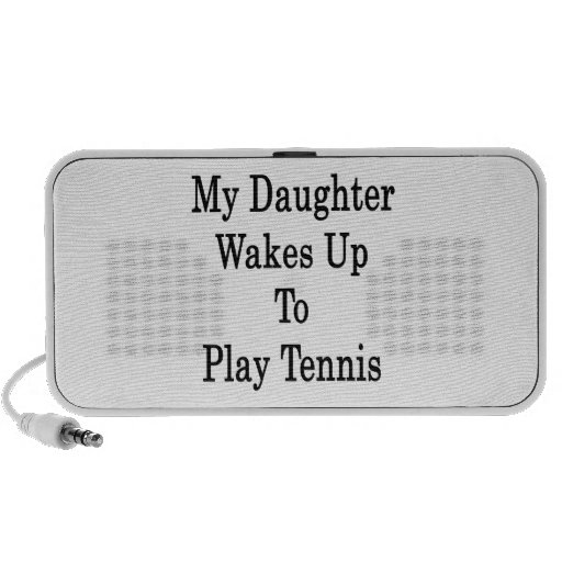 My Daughter Wakes Up To Play Tennis Speaker