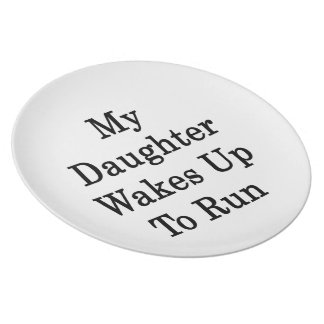 My Daughter Wakes Up To Run Plate