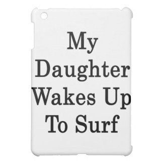 My Daughter Wakes Up To Surf Case For The iPad Mini