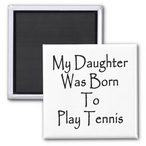 My Daughter Was Born To Play Tennis Refrigerator Magnet