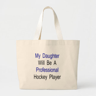 My Daughter Will Be A Professional Hockey Player Canvas Bag